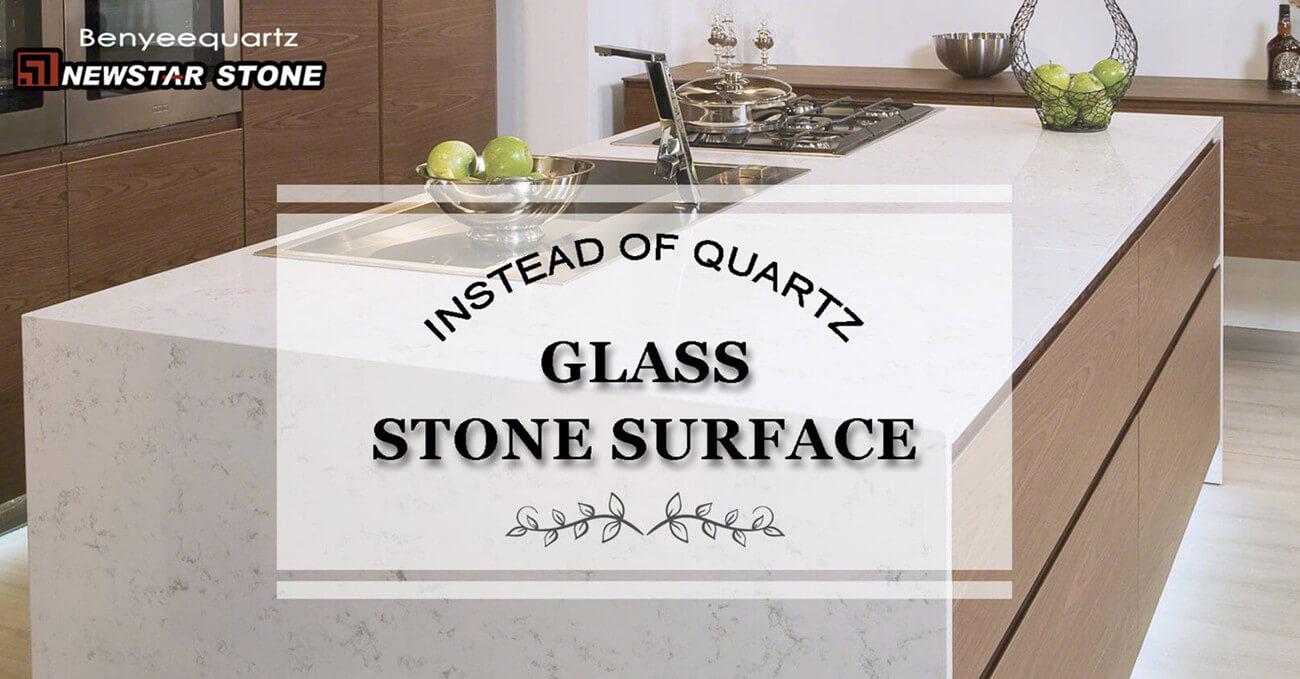 Glass Stone Surface Instead Of Quartz - Newstar Benyeequartz